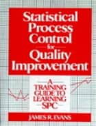 Statistical Process Control For Quality Improvement ebook by James Evans