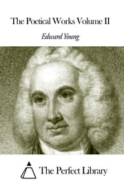 The Poetical Works Volume II ebook by Edward Young
