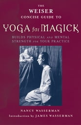 The Weiser Concise Guide to Yoga for Magick ebook by Nancy Wasserman