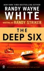 The Deep Six ebook by Randy Striker, Randy Wayne White