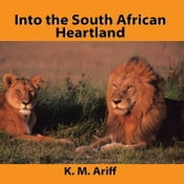 Into the South African Heartland ebook by K. M. Ariff