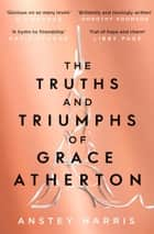 The Truths and Triumphs of Grace Atherton - A Richard and Judy Book Club pick for summer 2019 ebook by Anstey Harris