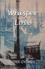 Whisper Love ebook by John Dowds