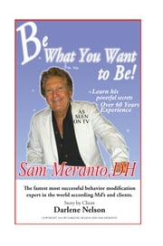 Be What You Want to Be - Heal Yourself ebook by Sam Meranto