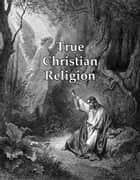 True Christian Religion ebook by Emanuel Swedenborg