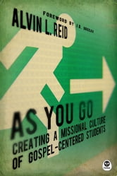 As You Go - Creating a Missional Culture of Gospel-Centered Students ebook by Alvin L. Reid