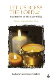 Let Us Bless the Lord, Year One: Advent through Holy Week - Meditations for the Daily Office ebook by Barbara Cawthorne Crafton