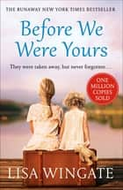 Before We Were Yours - The heartbreaking bestseller of the summer ebook by Lisa Wingate