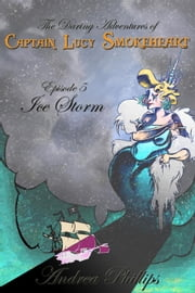 Ice Storm - The Daring Adventures of Captain Lucy Smokeheart ebook by Andrea Phillips