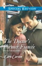 The Doctor's Former Fiancee ebook by Caro Carson