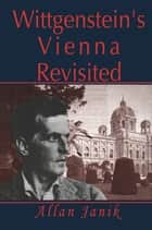 Wittgenstein's Vienna Revisited ebook by Allan Janik