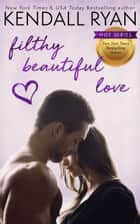 Filthy Beautiful Love - Filthy Beautiful Lies, book 2 ebook by Kendall Ryan