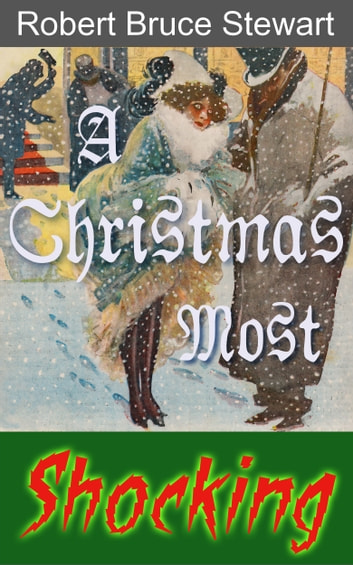A Christmas Most Shocking ebook by Robert Bruce Stewart