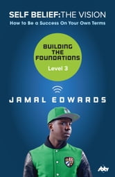 Self Belief: The Vision, Level 3: Building the Foundations ebook by Jamal Edwards