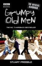 Grumpy Old Men: The Official Handbook ebook by Stuart Prebble