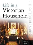Life in a Victorian Household ebook by