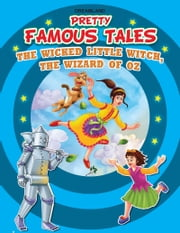 The Wicked Little Witch AND The Wizard of Oz - Pretty Famous Tales ebook by Anuj Chawla