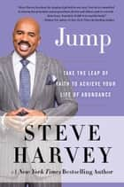 Jump - Take the Leap of Faith to Achieve Your Life of Abundance ebook by Steve Harvey