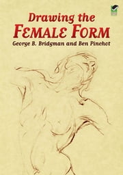 Drawing the Female Form ebook by Ben Pinchot, George B. Bridgman