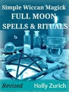 Simple Wiccan Magick Full Moon Spells and Rituals 電子書 by Holly Zurich