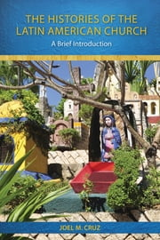 The Histories of the Latin American Church - A Brief Introduction ebook by Joel M. Cruz