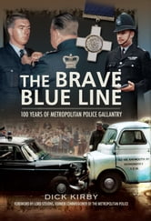 The Brave Blue Line - 100 Years of Metropolitan Police Gallantry ebook by Dick Kirby