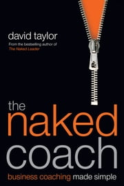 The Naked Coach - Business Coaching Made Simple ebook by David Taylor