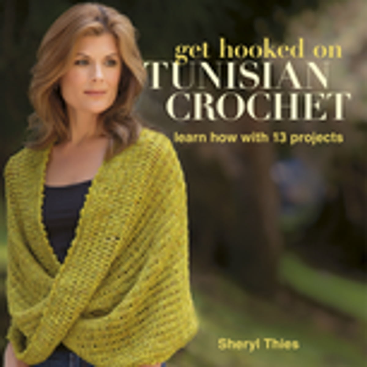 Get Hooked On Tunisian Crochet Ebook By Sheryl Thies 9781604682427