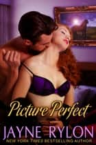 Picture Perfect ebook by Jayne Rylon