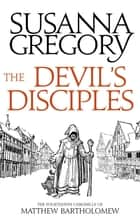 The Devil's Disciples - The Fourteenth Chronicle of Matthew Bartholomew ebook by Susanna Gregory