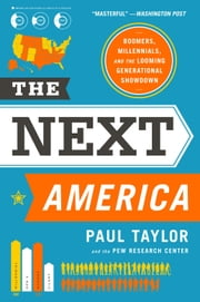 The Next America - Boomers, Millennials, and the Looming Generational Showdown ebook by Paul Taylor,Pew Research Center