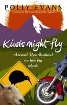 Kiwis Might Fly - Around New Zealand On Two Big Wheels ebook by Polly Evans