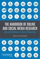 The Handbook of Online and Social Media Research - Tools and Techniques for Market Researchers ebook by Ray Poynter