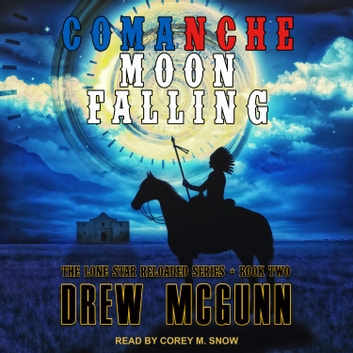 Comanche Moon Falling audiobook by Drew McGunn