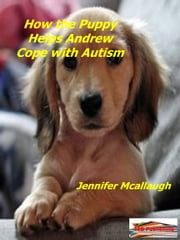 How the Puppy Helps Andrew Cope with Autism ebook by Jennifer Mcallaugh