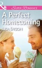 A Perfect Homecoming (Mills & Boon Superromance) ebook by Lisa Dyson