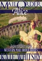 Mail Order Alice (Western Mail Order Brides) ebook by