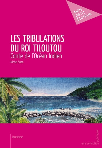Les Tribulations du roi Tiloutou - Conte de l'Océan Indien ebook by Michel Saad