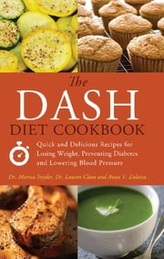 The DASH Diet Cookbook - Quick and Delicious Recipes for Losing Weight, Preventing Diabetes, and Lowering Blood Pressure ebook by Mariza Snyder, Lauren Clum, Anna  V. Zulaica