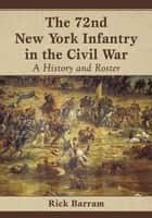 The 72nd New York Infantry in the Civil War ebook by Rick Barram