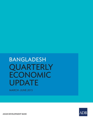Bangladesh Quarterly Economic Update - March–June 2015 ebook by Asian Development Bank
