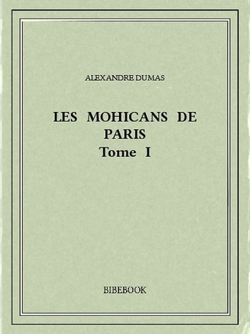 Les Mohicans de Paris 1 ebook by Alexandre Dumas