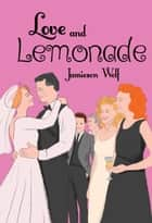 Love and Lemonade - The Lemonade Series, #3 ebook by Jamieson Wolf
