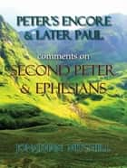 Peter's Encore & Later Paul, comments on Second Peter & Ephesians ebook by Jonathan Paul Mitchell