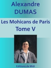 Les Mohicans de Paris - Tome V ebook by Alexandre DUMAS