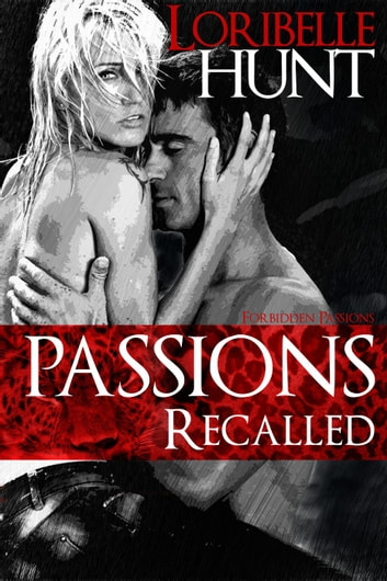 Passions Recalled - Forbidden Passions, #2 ebook by Loribelle Hunt