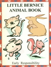 Little Bernice Animal Book - Early Responsibility ebook by Jaytoe Anthony Tukan, Sr.