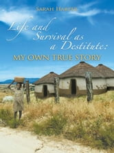 Life and Survival as a Destitute: My Own True Story ebook by Sarah Harper