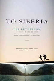 To Siberia - A Novel ebook by Per Petterson,Anne Born