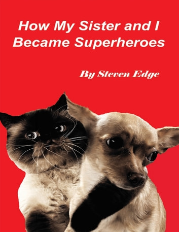 How My Sister and I Became Superheroes ebook by Steven Edge